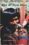 Die If You Must: Brazilian Indians in the Twentieth Century - John Hemming
