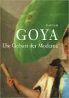 Goya: Die Geburt Der Moderne - Fred Licht