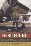 Hero Found: The Greatest POW Escape of the Vietnam War - Bruce Henderson