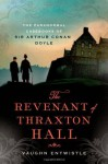 The Revenant of Thraxton Hall: The Paranormal Casebooks of Sir Arthur Conan Doyle by Entwistle, Vaughn (2014) Hardcover - Vaughn Entwistle