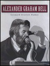 Alexander Graham Bell - Leonard Everett Fisher