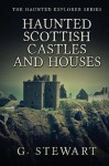 Haunted Scottish Castles and Houses: 3 (The Haunted Explorer Series) - G. Stewart