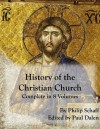 History of the Christian Church - Complete in 8 volumes (Annotated) - Philip Schaff
