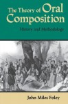 The Theory of Oral Composition: History and Methodology (Folkloristics) Some Writing edition by Foley, John Miles (1988) Paperback - John Miles Foley