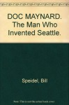 Doc Maynard: The man who invented Seattle - William Speidel
