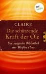 Die schützende Kraft der Öle: Die magische Bibliothek der Weißen Hexe (German Edition) - Claire