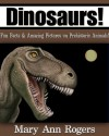 Dinosaurs: Fun facts & Amazing Pictures on Prehistoric Animals! (Amazing Animal Facts Series) - Mary Ann Rogers