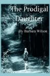 The Prodigal Daughter - Barbara Wilson