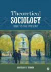 Theoretical Sociology: 1830 to the Present - Jonathan H. Turner