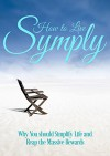 How to Live Simply: Why You should Simplify Life and Reap the Massive Rewards (minimalism) - Julie Wright