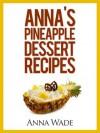 Anna's Pineapple Dessert Recipes - Anna Wade