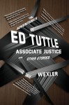 The Adventures of Ed Tuttle, Associate Justice, and Other Stories - Jay Wexler