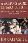 Woman's Work: Biography of Focolare Movement and Chiara Lubich - Jim Gallagher