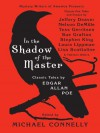 In the Shadow of the Master: Classic Tales by Edgar Allan Poe and Essays by Jeffery Deaver, Nelson DeMille, Tess Gerritsen, Sue Grafton, Stephen King, ... Lisa Scottoline, and Thirteen Others - Michael Connelly, Harry Clarke, Michael Connelly