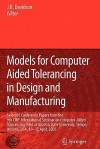 Models for Computer Aided Tolerancing in Design and Manufacturing: Selected Conference Papers from the 9th Cirp International Seminar on Computer-Aided Tolerancing, Held at Arizona State University, Tempe, Arizona, USA, 10-12 April, 2005 - Joseph K. Davidson
