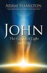 John: The Gospel of Light and Life - Adam Hamilton