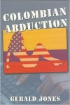 Colombian Abduction - Gerald E. Jones