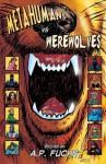 Metahumans Vs Werewolves: A Superhero Vs Werewolf Anthology - Keith Gouveia, Anthony Giangregorio, A P Fuchs