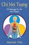 Chi Nei Tsang: Chi Massage for the Vital Organs - Mantak Chia
