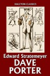 The Dave Porter Series by Edward Stratemeyer (Unexpurgated Edition) (Halcyon Classics) - Edward Stratemeyer