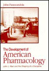 The Development of American Pharmacology: John J. Abel and the Shaping of a Discipline - John Parascandola