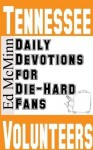Daily Devotions for Die-Hard Fans Tennessee Volunteers - Ed McMinn