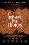 Between Two Thorns: The Split Worlds - Book One - Emma Newman
