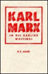 Karl Marx in His Earlier Writings - H. Packwo Adams
