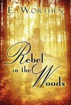 Rebel in the Woods - E. Worthen