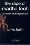 The Rape of Martha Teoh & Other Chilling Stories - Tunku Halim