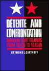 Détente and confrontation - Raymond L. Garthoff