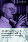 James Joyce, Ulysses, and the Construction of Jewish Identity: Culture, Biography, and 'The Jew' in Modernist Europe - Neil R. Davison, Anthony Julius