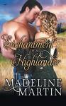 Enchantment of a Highlander - Madeline Martin