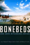 Bonebeds: Genesis, Analysis, and Paleobiological Significance - Raymond R. Rogers, David A. Eberth, Anthony R. Fiorillo