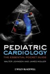 Pediatric Cardiology: The Essential Pocket Guide - James Moller, Walter Johnson, David L. Hayes