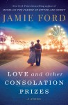 Love and Other Consolation Prizes - Jamie Ford