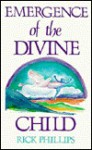 Emergence of the Divine Child: Healing the Emotional Body - Rick Phillips