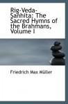 Rig-Veda-Sanhita: The Sacred Hymns of the Brahmans, Volume I - Friedrich Max Müller