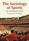 The Sociology of Sports: An Introduction - Tim Delaney, Tim Madigan