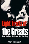 Eight Traits of the Greats: How the Best Musicians Get That Way - Stan Munslow