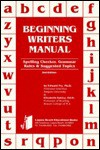 Beginning Writers Manual: Spelling Checker, Grammar Rules and Suggested Topics - Edward B. Fry, Elizabeth Sakiey