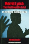 Merrill Lynch: The Cost Could Be Fatal: My War Against Wall Street's Giant - Keith Schooley