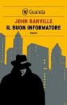 Il buon informatore (Guanda Noir) - John Banville, Irene Abigail Piccinini