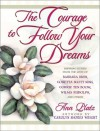 The Courage to Follow Your Dreams: Inspiring Stories from the Lives of Barbara Bush, Coretta Scott King, Corrie Ten Boon, Nancy Reagan, Wilma Rudolph, and Others - Ann Platz