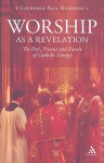 Worship as a Revelation: The Past Present and Future of Catholic Liturgy - Laurence Paul Hemming