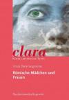 Romische Madchen Und Frauen: Clara. Kurze Lateinische Texte - Ursula Blank-Sangmeister