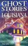 Ghost Stories of Louisiana - Dan Asfar