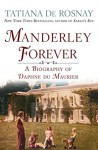 Manderley Forever: A Biography of Daphne du Maurier - Tatiana de Rosnay, Sam Taylor