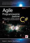 Agile. Programowanie zwinne: zasady, wzorce i praktyki zwinnego wytwarzania oprogramowania w C# - Robert Cecil Martin, Micah Martin