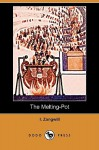 The Melting-Pot (Dodo Press) - I. Zangwill